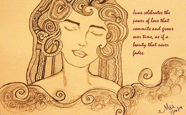 June celebrates the beauty of love that commits and grows over time, as if a beauty that never fades. Sketch and text by Mary Anne Velas-Suarin  [The sketch is inspired by the work of SlashPinSlash at Pinterest]